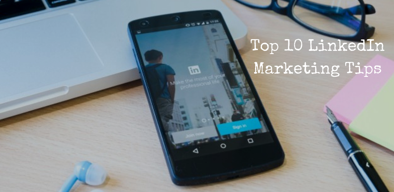 Top 10 LinkedIn Marketing Tips